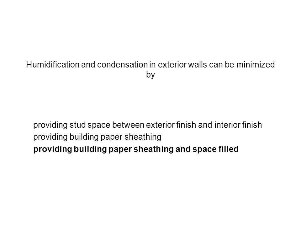 Humidification and condensation in exterior walls can be minimized by