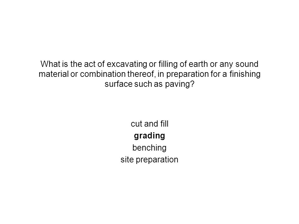 What is the act of excavating or filling of earth or any sound material or combination thereof, in preparation for a finishing surface such as paving