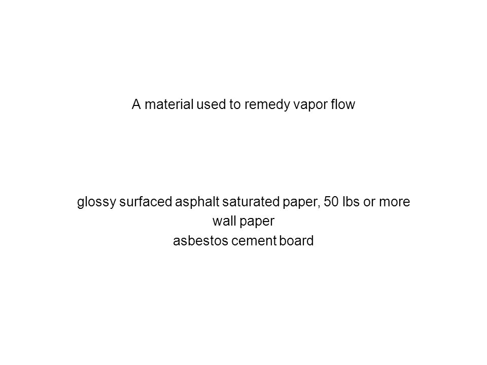 A material used to remedy vapor flow
