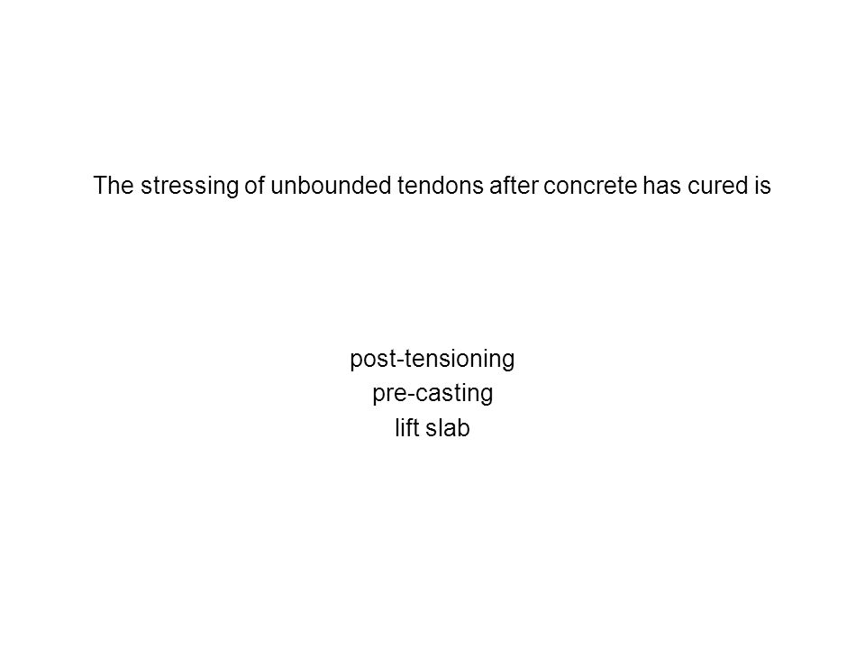 The stressing of unbounded tendons after concrete has cured is