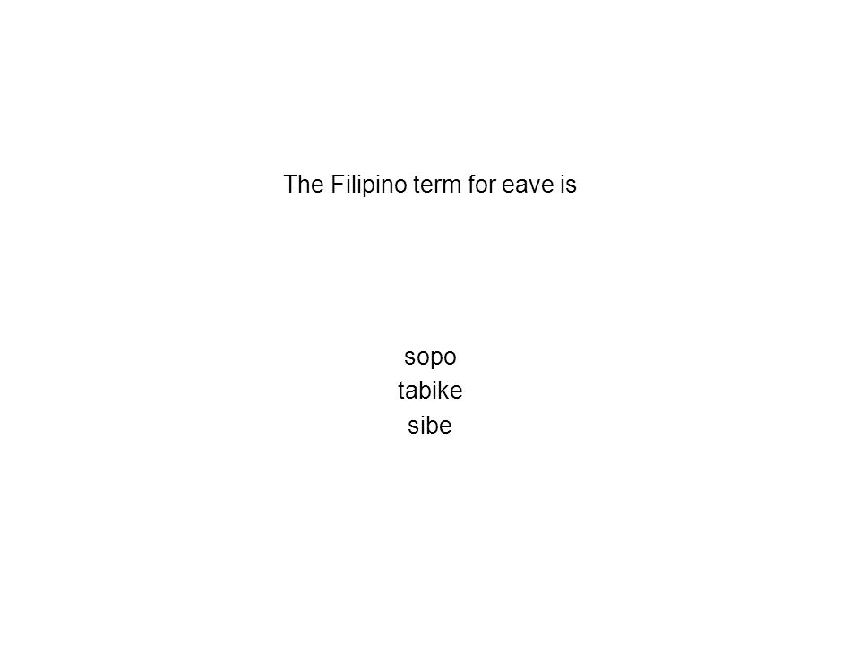 The Filipino term for eave is