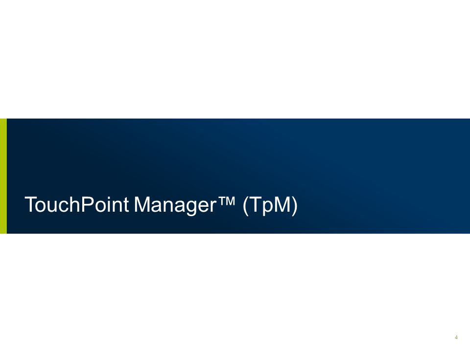 TouchPoint Manager™ (TpM)
