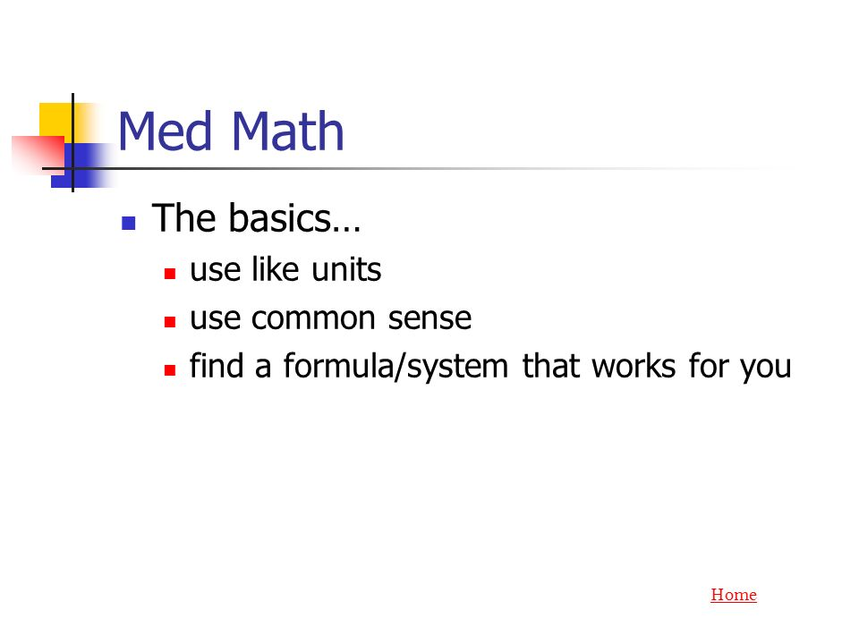 Med Math The basics… use like units use common sense