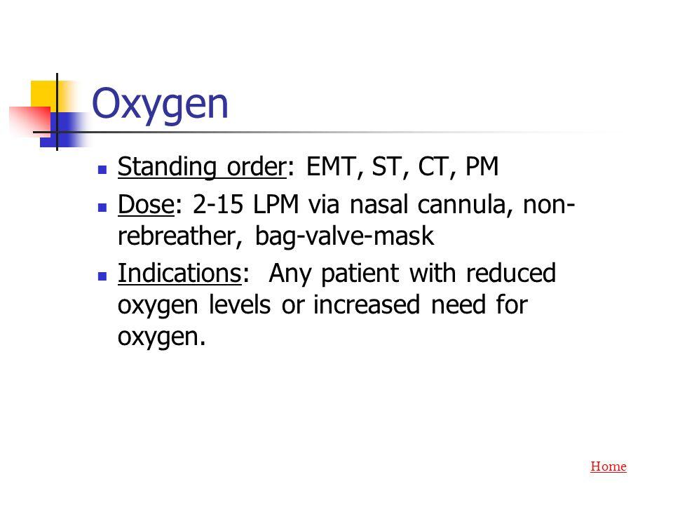 Oxygen Standing order: EMT, ST, CT, PM