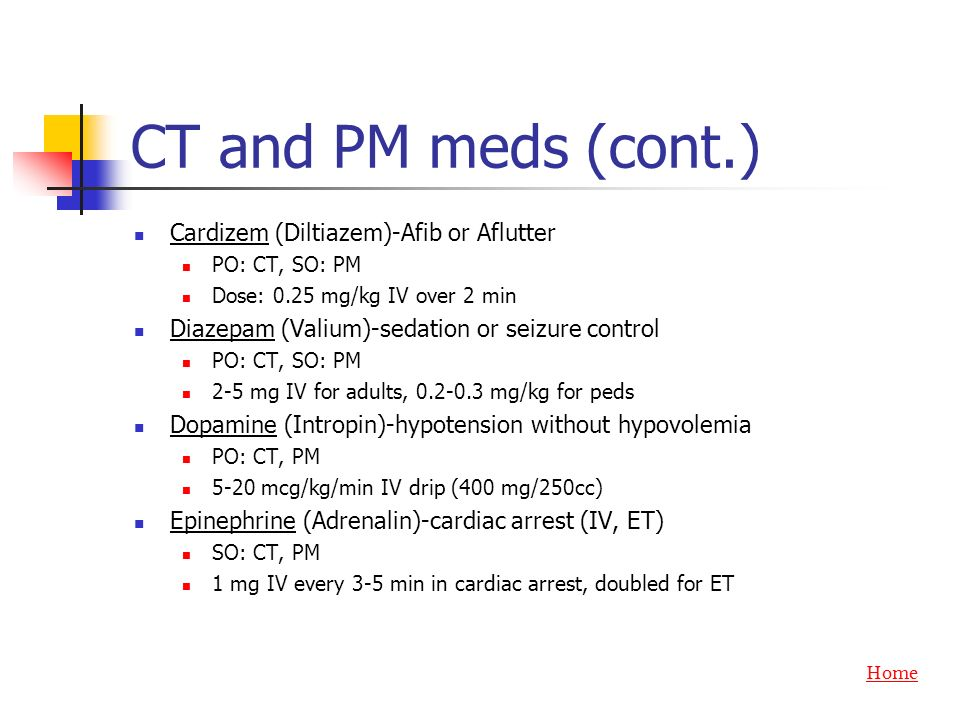 CT and PM meds (cont.) Cardizem (Diltiazem)-Afib or Aflutter