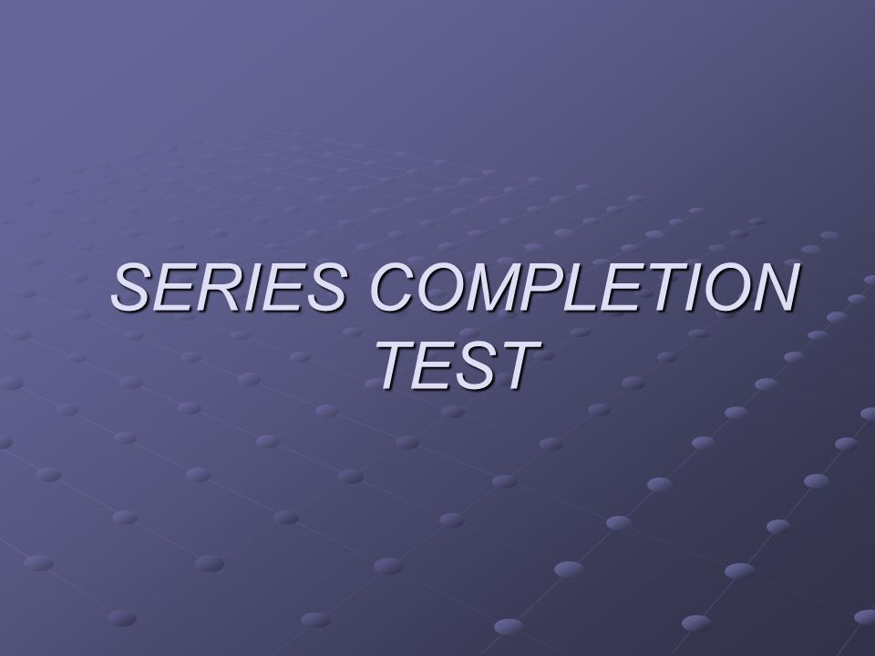 SERIES COMPLETION TEST