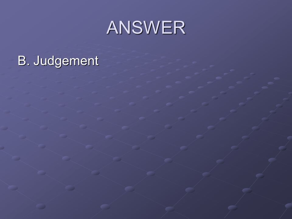 ANSWER B. Judgement