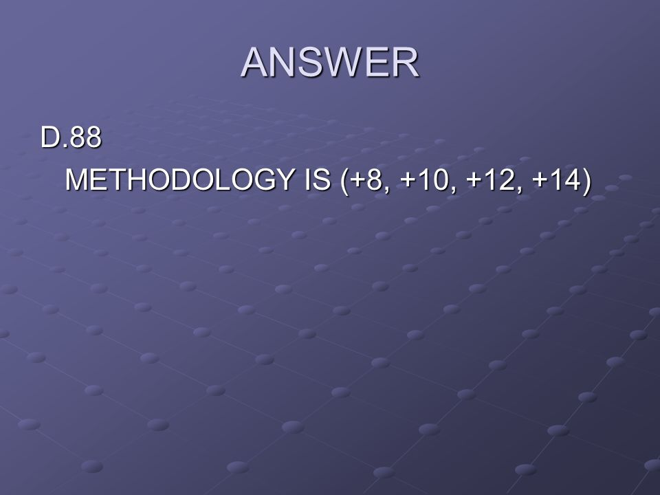 ANSWER D.88 METHODOLOGY IS (+8, +10, +12, +14)
