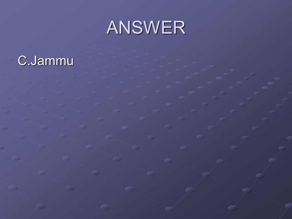 ANSWER C.Jammu