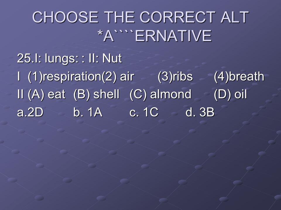 CHOOSE THE CORRECT ALT *A````ERNATIVE