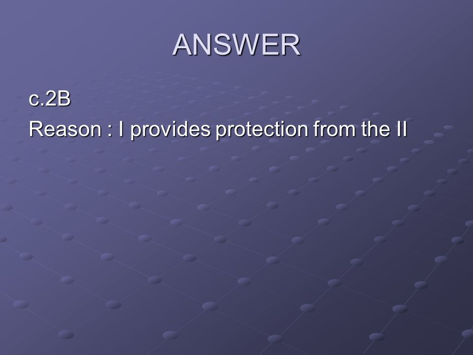 ANSWER c.2B Reason : I provides protection from the II