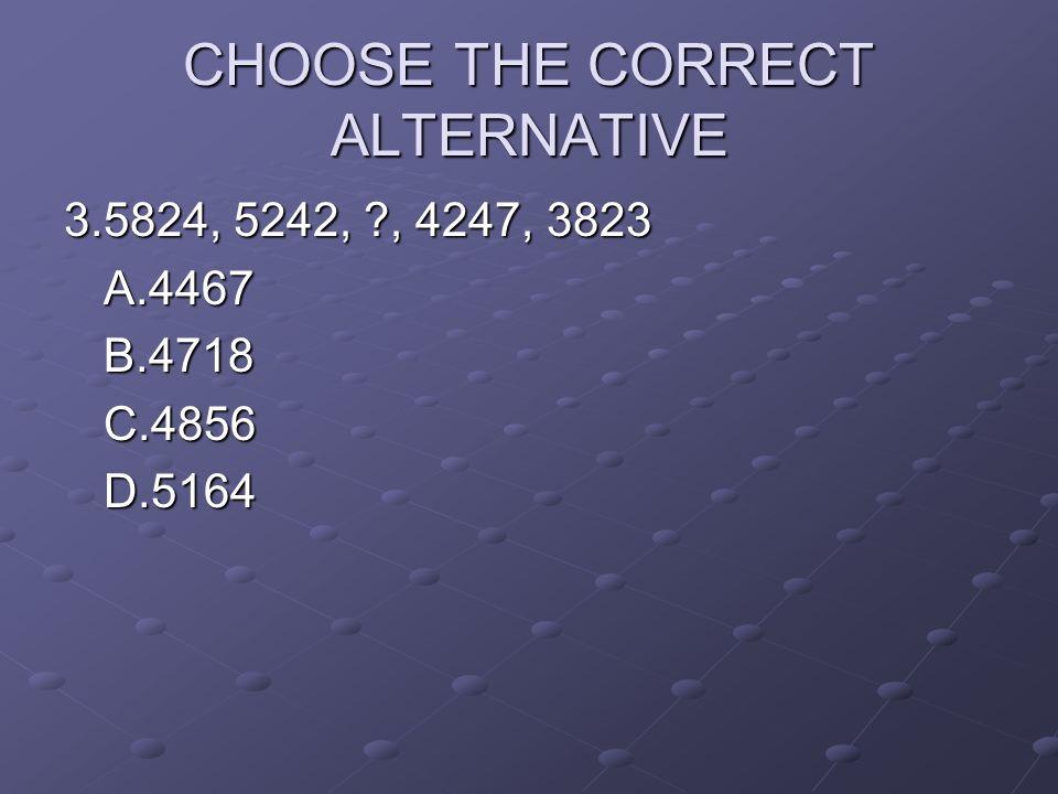 CHOOSE THE CORRECT ALTERNATIVE