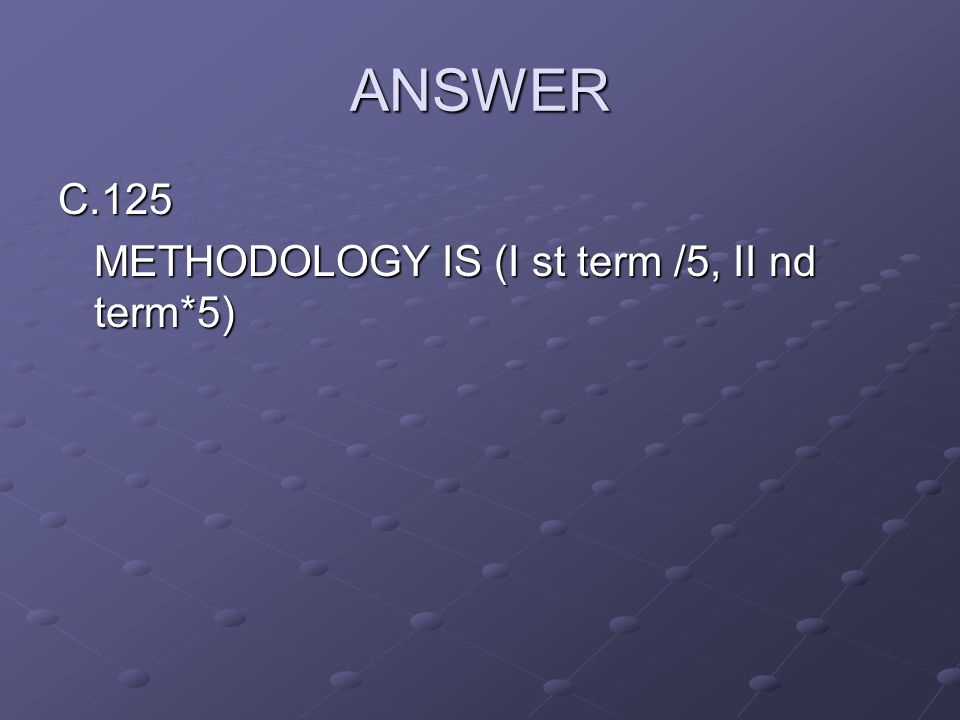 ANSWER C.125 METHODOLOGY IS (I st term /5, II nd term*5)
