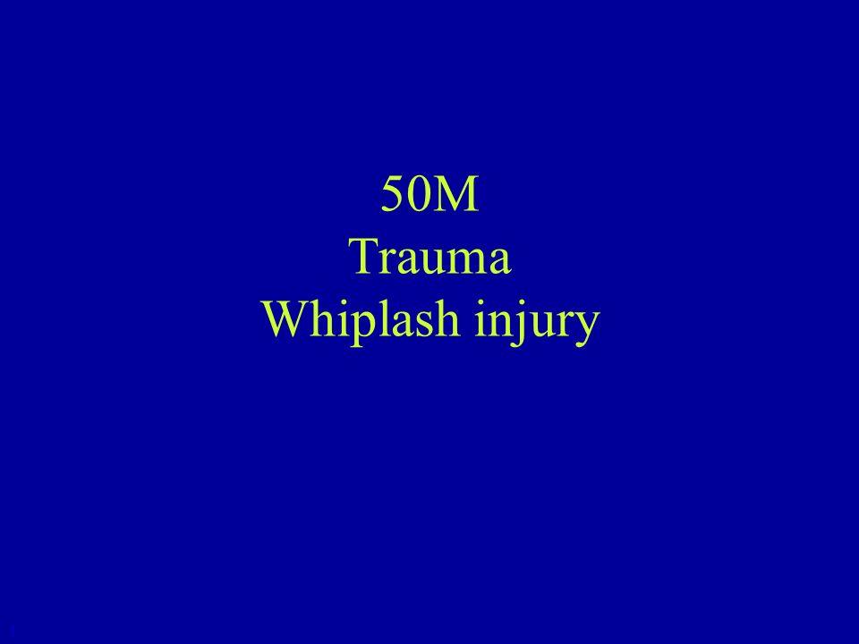 50M Trauma Whiplash injury