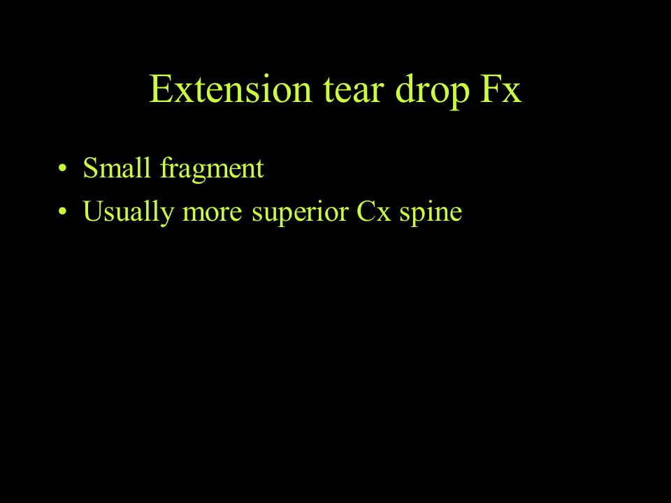 Extension tear drop Fx Small fragment Usually more superior Cx spine