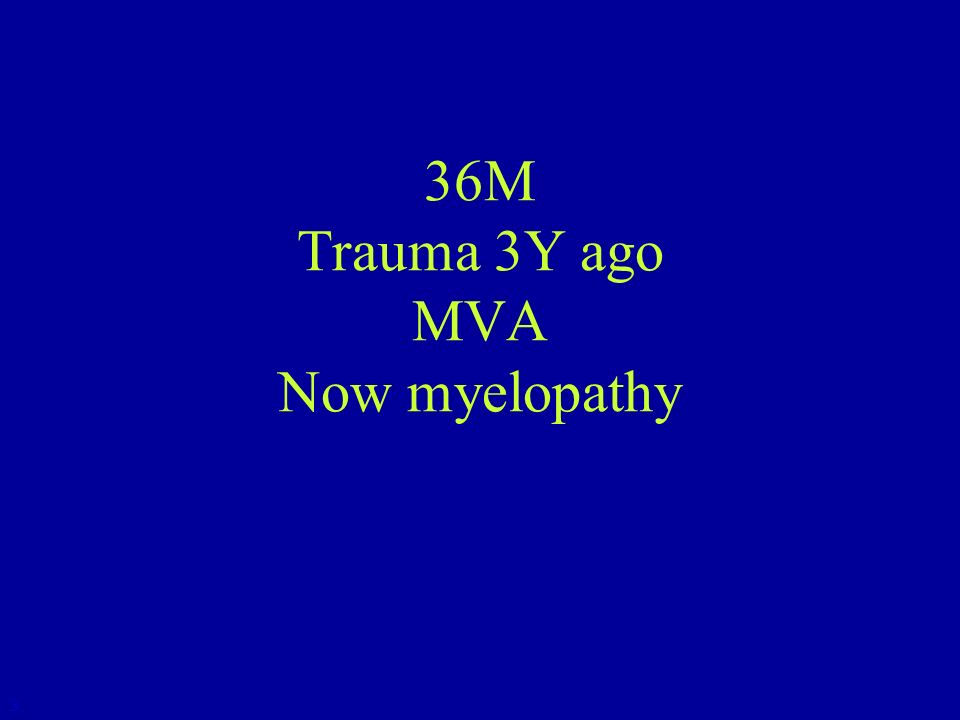 36M Trauma 3Y ago MVA Now myelopathy