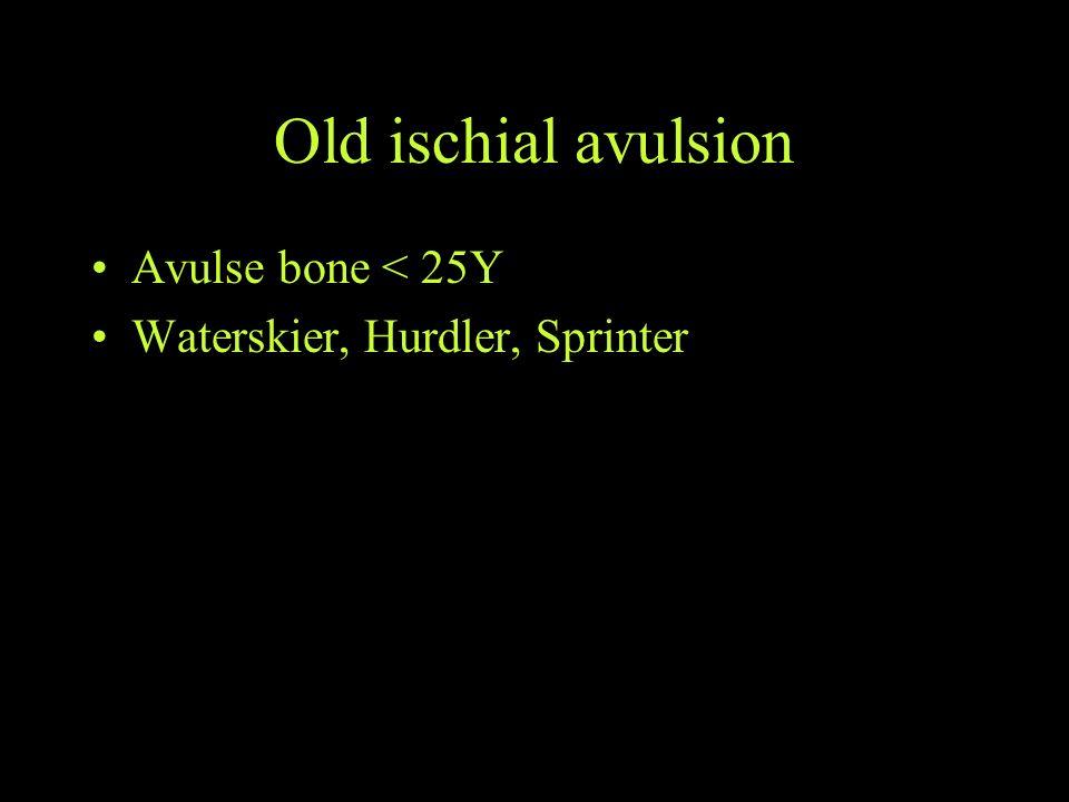 Old ischial avulsion Avulse bone < 25Y