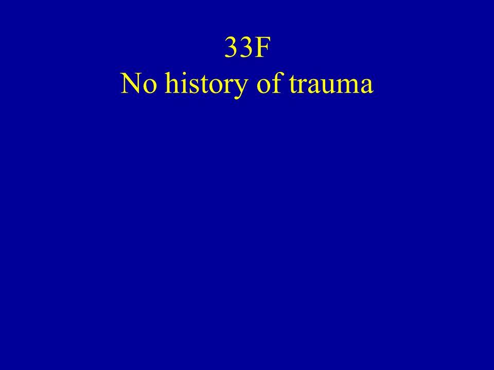 33F No history of trauma