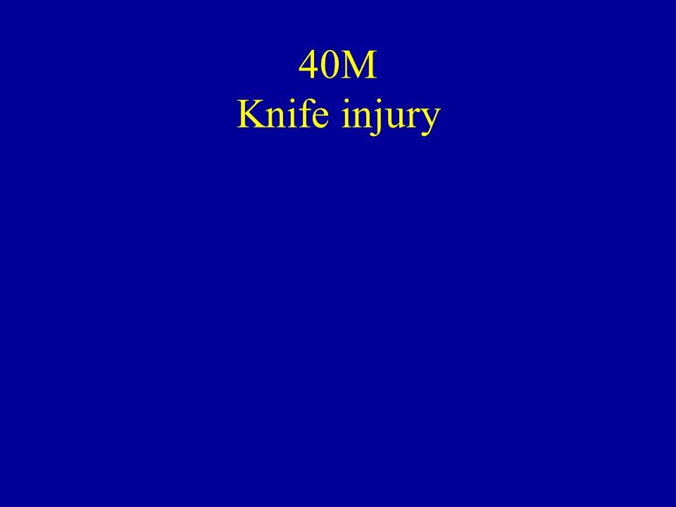 40M Knife injury
