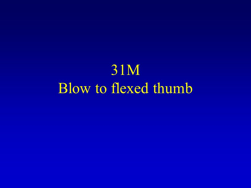 31M Blow to flexed thumb