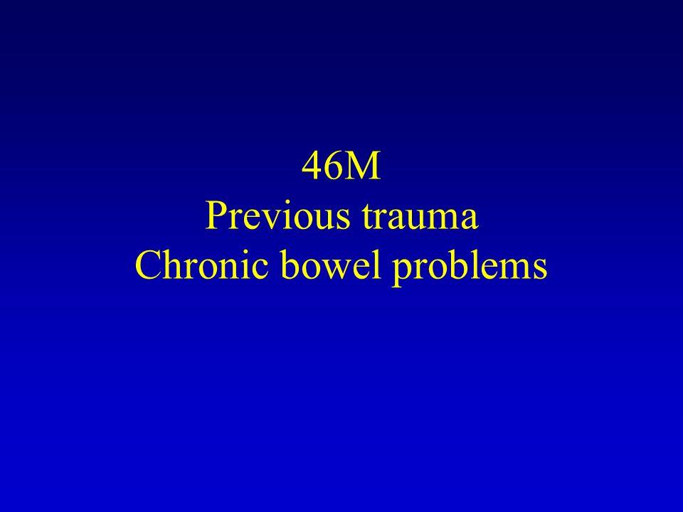 46M Previous trauma Chronic bowel problems