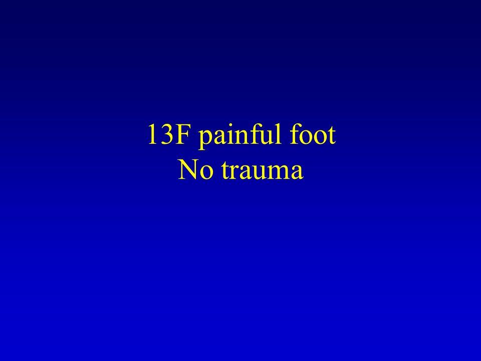 13F painful foot No trauma