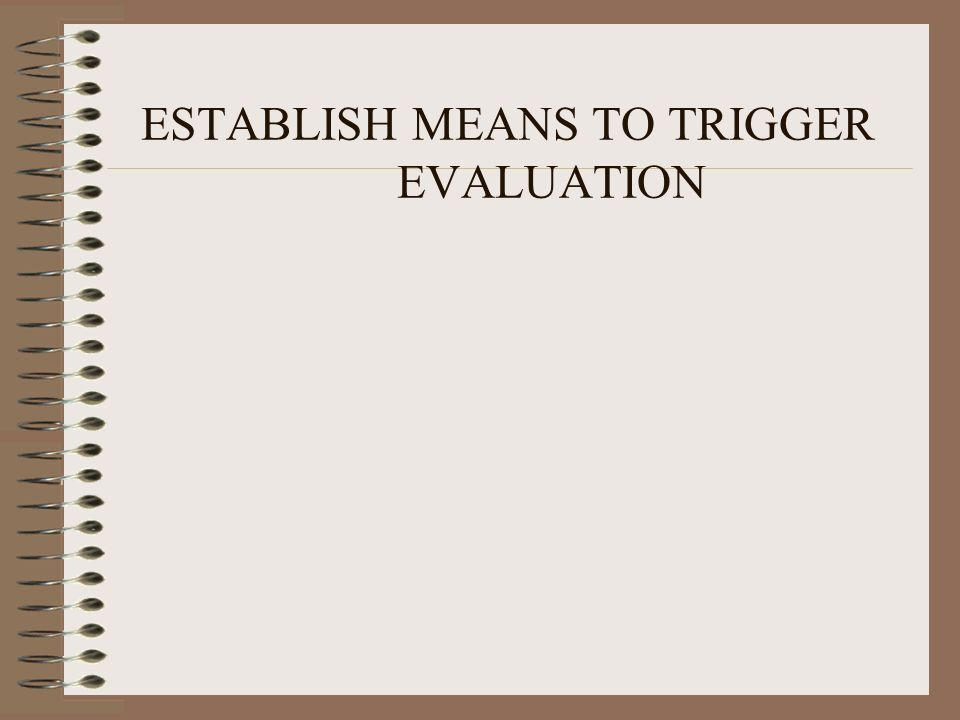 ESTABLISH MEANS TO TRIGGER EVALUATION