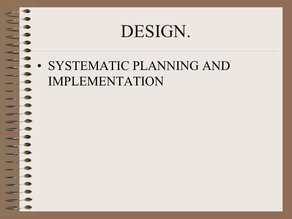 DESIGN. SYSTEMATIC PLANNING AND IMPLEMENTATION
