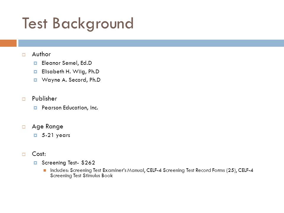 Test Background Author Publisher Age Range Cost: Eleanor Semel, Ed.D