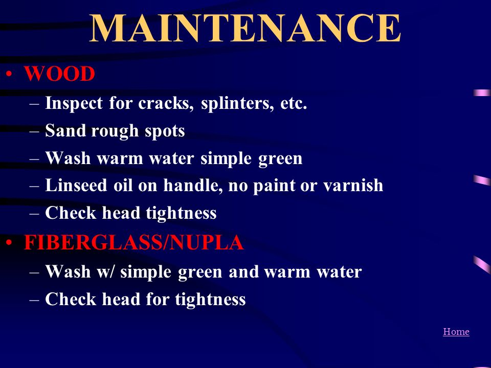 MAINTENANCE WOOD FIBERGLASS/NUPLA Inspect for cracks, splinters, etc.