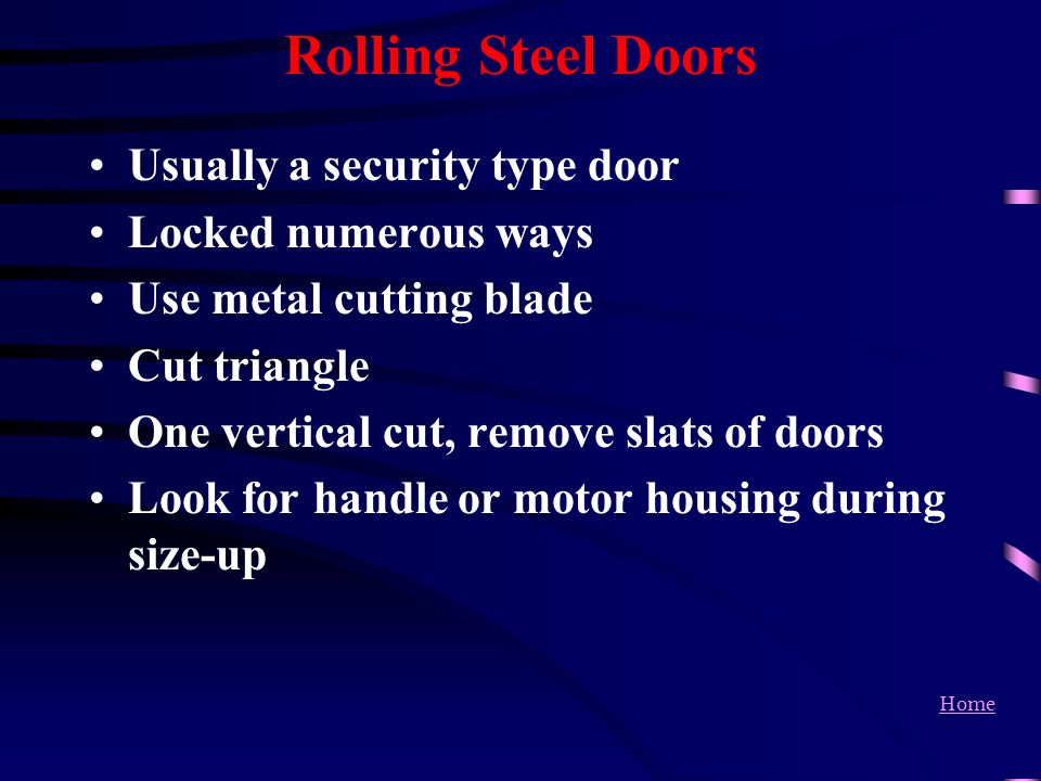 Rolling Steel Doors Usually a security type door Locked numerous ways