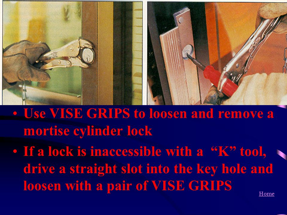 Use VISE GRIPS to loosen and remove a mortise cylinder lock