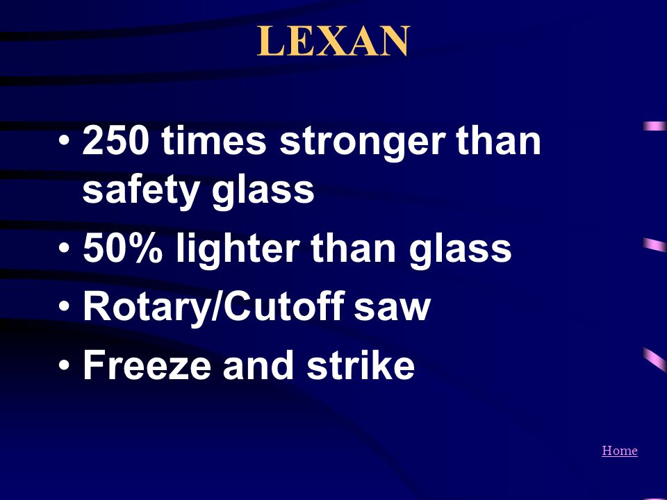 LEXAN 250 times stronger than safety glass 50% lighter than glass