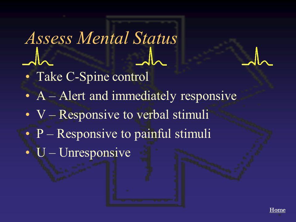 Assess Mental Status Take C-Spine control