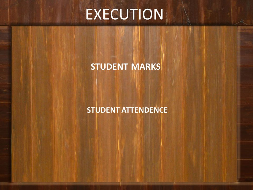 EXECUTION STUDENT MARKS STUDENT ATTENDENCE