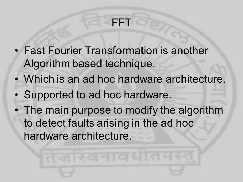 FFT Fast Fourier Transformation is another Algorithm based technique. Which is an ad hoc hardware architecture.