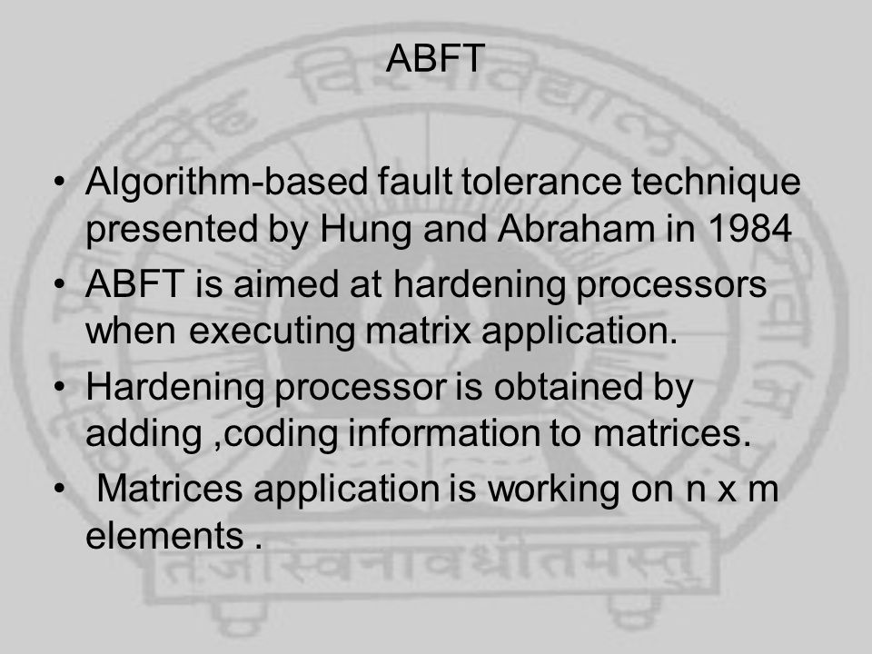 ABFT Algorithm-based fault tolerance technique presented by Hung and Abraham in 1984.