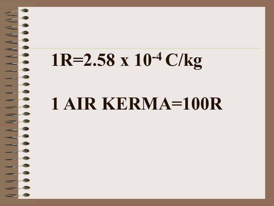 1R=2.58 x 10-4 C/kg 1 AIR KERMA=100R