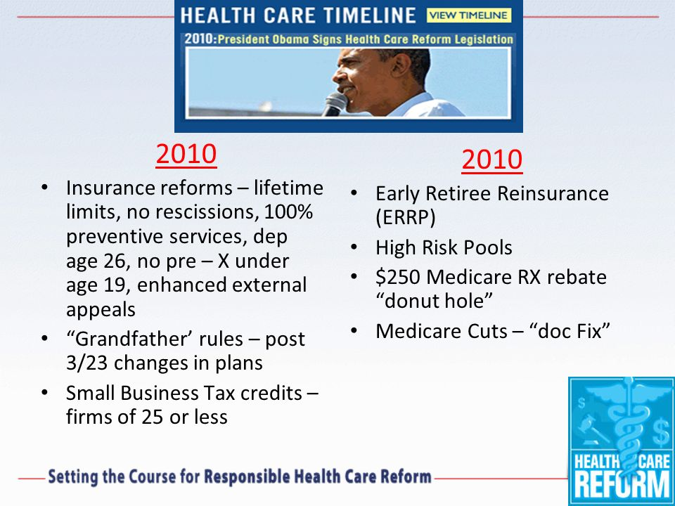 2010 Insurance reforms – lifetime limits, no rescissions, 100% preventive services, dep age 26, no pre – X under age 19, enhanced external appeals.