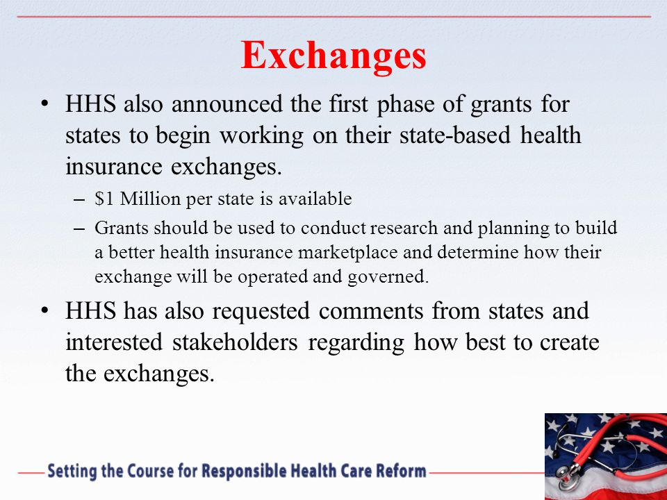 Exchanges HHS also announced the first phase of grants for states to begin working on their state-based health insurance exchanges.