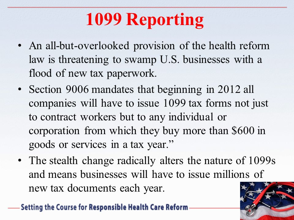 1099 Reporting An all-but-overlooked provision of the health reform law is threatening to swamp U.S. businesses with a flood of new tax paperwork.