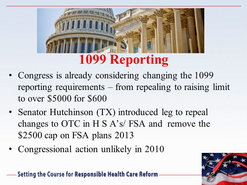 1099 Reporting Congress is already considering changing the 1099 reporting requirements – from repealing to raising limit to over $5000 for $600.
