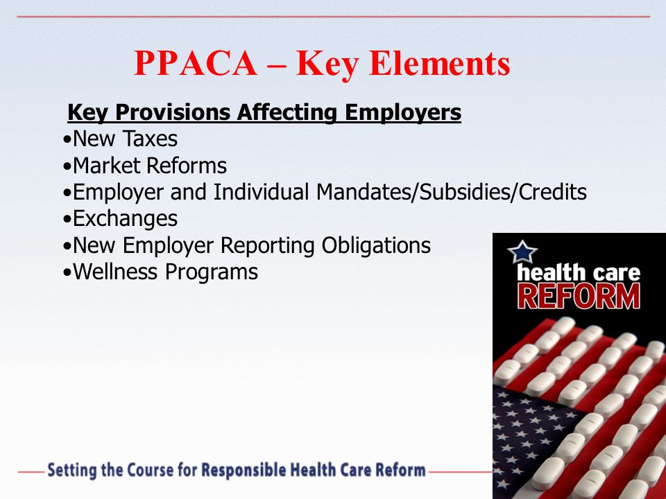 PPACA – Key Elements New Taxes Market Reforms