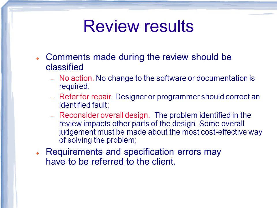 Review results Comments made during the review should be classified