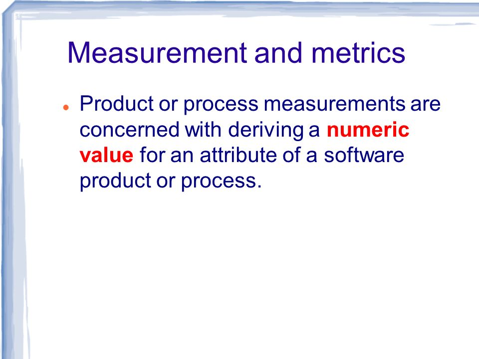 Measurement and metrics
