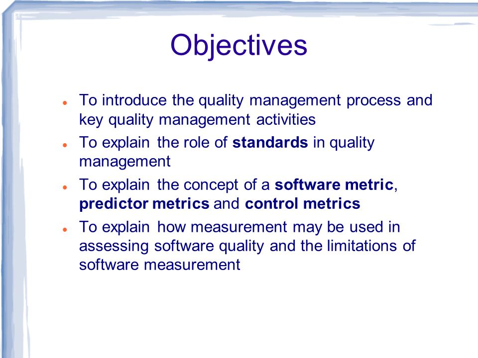Objectives To introduce the quality management process and key quality management activities.
