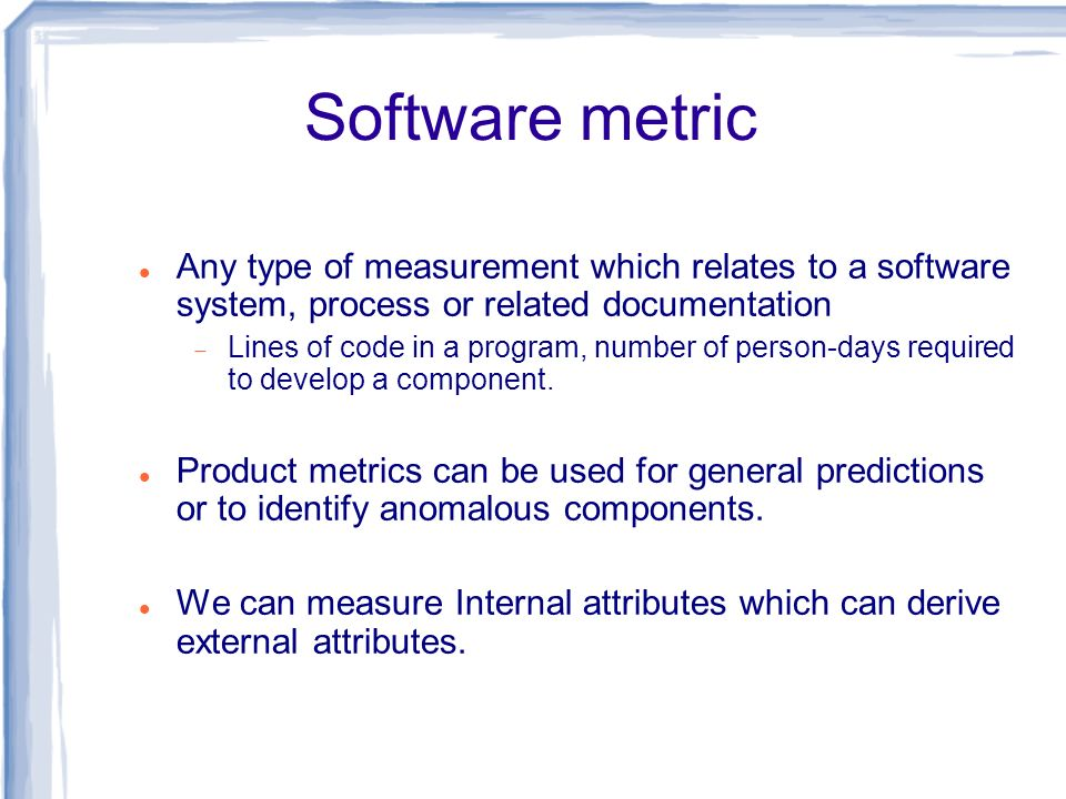 Software metric Any type of measurement which relates to a software system, process or related documentation.