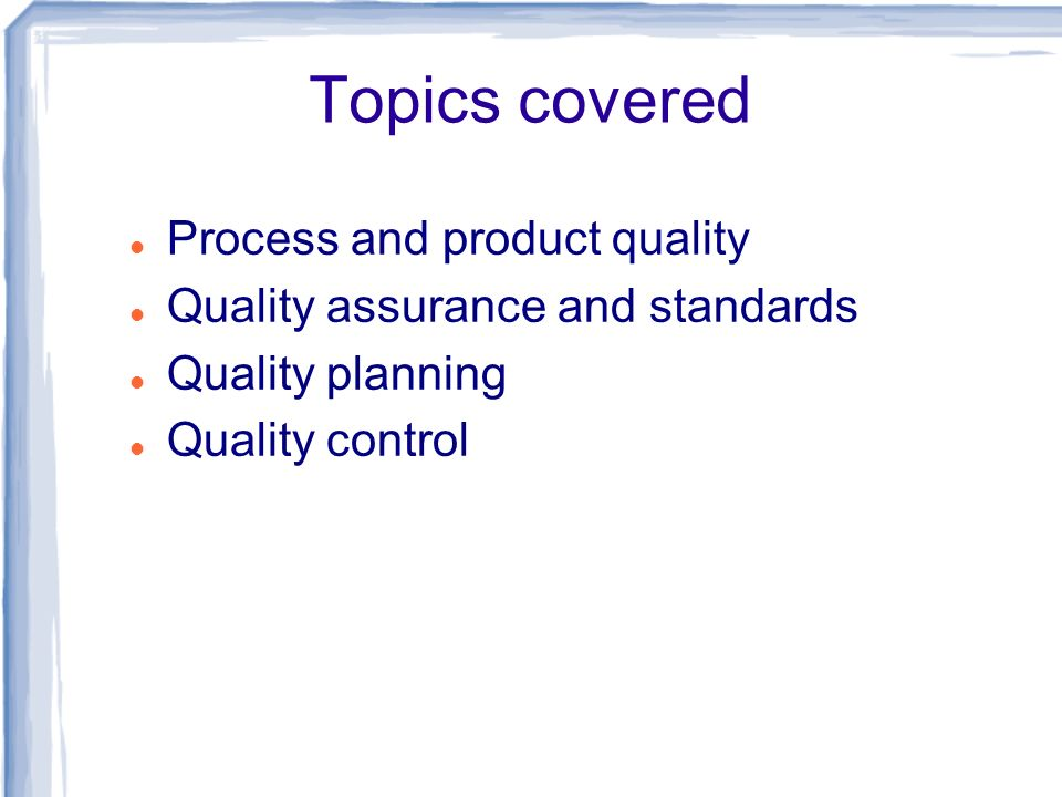 Topics covered Process and product quality