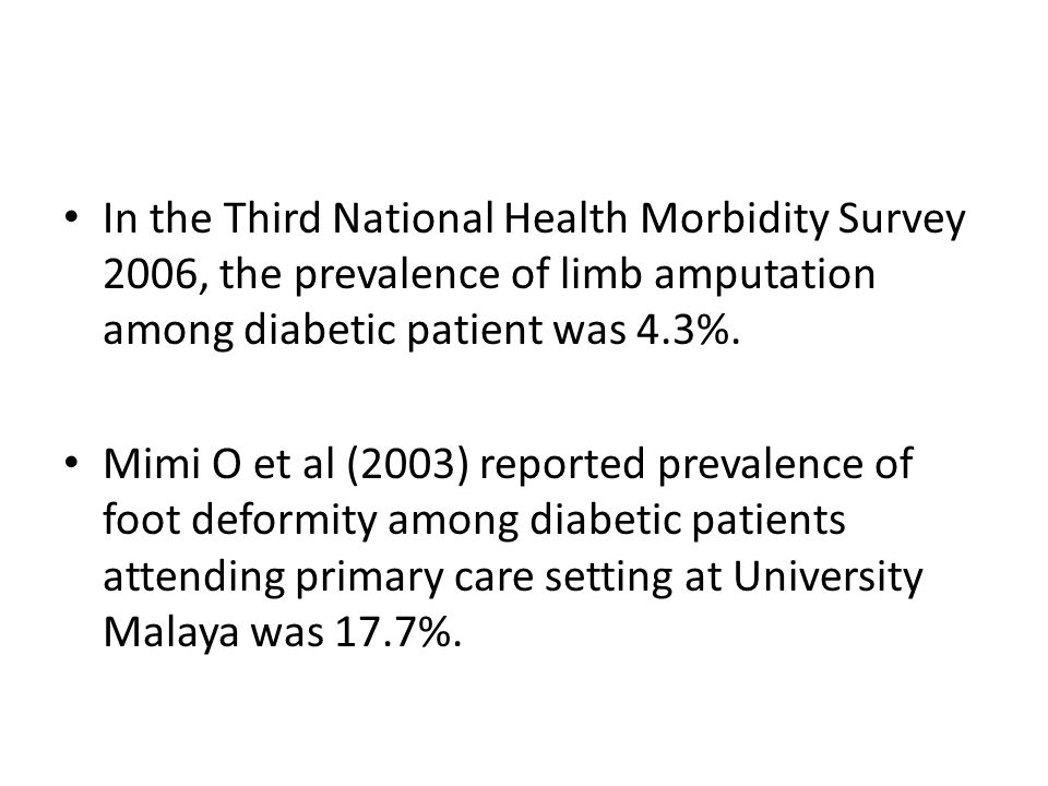 In the Third National Health Morbidity Survey 2006, the prevalence of limb amputation among diabetic patient was 4.3%.