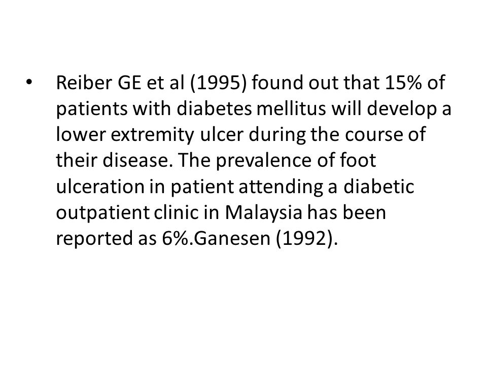Reiber GE et al (1995) found out that 15% of patients with diabetes mellitus will develop a lower extremity ulcer during the course of their disease.